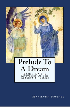 Prelude to a Dream: Book 1 of the Mysteries of the Redemption Series, By Marilynn Hughes (An Out-of-Body Travel Book)