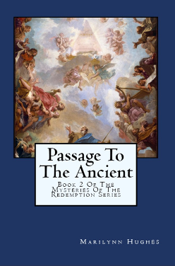 Passage to the Ancient: Book 2 of the Mysteries of the Redemption Series, By Marilynn Hughes (An Out-of-Body Travel Book)