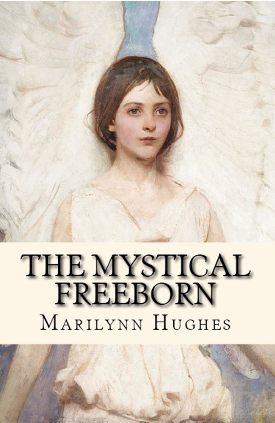 The Mystical Freeborn, By Marilynn Hughes (An Out-of-Body Travel Book)