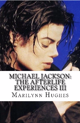 Michael Jackson: The Afterlife Experiences III, By Marilynn Hughes (An Out-of-Body Travel Book)