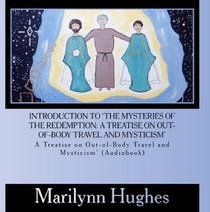 Introduction to 'The Mysteries of the Redemption: A Treatise on Out-of-Body Travel and Mysticism, By Marilynn Hughes (Audiobook on CD)