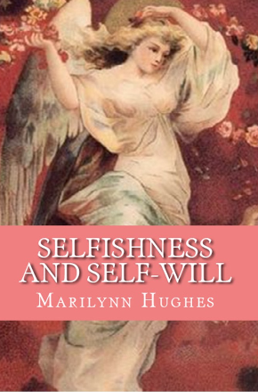 Selfishness and Self-will: The Path to Selflessness in World Religions, By Marilynn Hughes