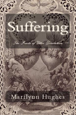 Suffering: The Fruits of Utter Desolation, By Marilynn Hughes