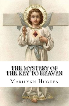 The Mystery of the Key to Heaven, By Marilynn Hughes, Illustrated by Mary Hughes