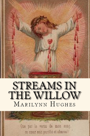 Streams in the Willow: The Story Of One Family's Transformation From Original Sin, By Marilynn Hughes, Illustrated by Mary Hughes