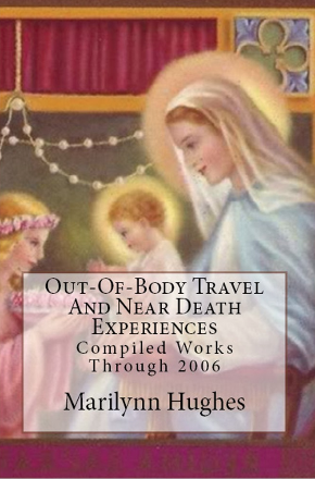 Out-of-Body Travel and Near Death Experiences: Compiled Works through 2006, By Marilynn Hughes