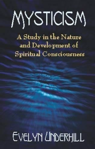 Mysticism: A Study in the Nature and Development of Spiritual Consciousness, Evelyn Underhill