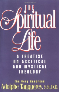 The Spiritual Life: A Treatise on Ascetical and Mystical Theology, By Rev. Fr. Adolphe Tanquerey, S.S.D.D.