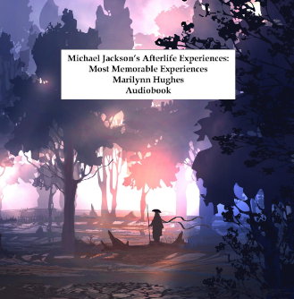 Michael JAckson: The Afterlife Experiences, Most Memorable Audio CD, By MArilynn Hughes (An Out of Body Travel CD)