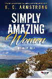 Simply Amazing Women, By KC Armstrong (Featuring Marilynn Hguhes)