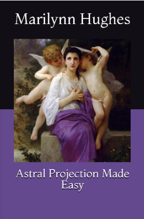 Astral Projection Made Easy, By Marilynn Hughes (An Out of Body Travel Book)