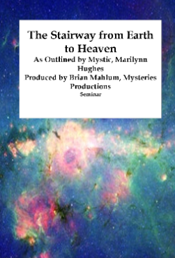 The STairway from Earth to HEaven: Ancient Sacred Texts Seminar, By Marilynn Hughes (An Out of Body Travel Seminar)