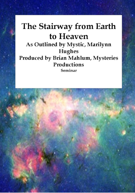 The STairway from Earth to Heaven: Ancient Sacred Texts, By Marilynn Hughes (An Out of Body Travel Seminar)