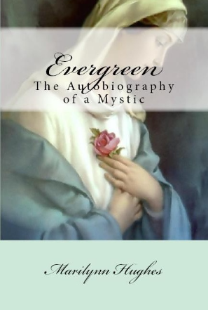 Evergreen: The Authobiography of a Mystic, By Marilynn Hughes (An Out of Body Travel Book)