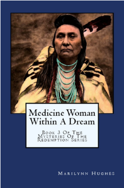 Medicine Woman within a Dream: Book 3 of the Mysteries of the Redemption Series, By Marilynn Hughes (An Out-of-Body Travel Book)