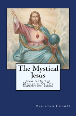 The Mystical Jesus: Book 5 of the Mysteries of the Redemption Series, By Marilynn Hughes (An Out-of-Body Travel Book)