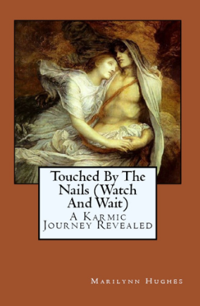 Touched by the Nails (Watch and Wait): A Karmic Journey Revealed, By Marilynn Hughes (An Out-of-Body Travel Book)