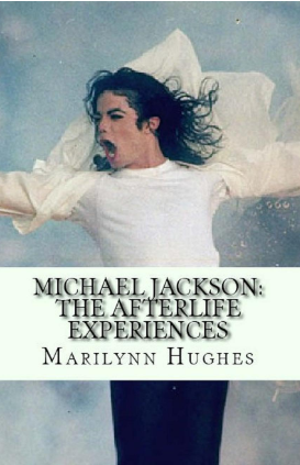 Michael Jackson: The Afterlife Experiences I, By Marilynn Hughes (An Out-of-Body Travel Book)