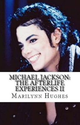 Michael Jackson: The Afterlife Experiences II, By Marilynn Hughes (An Out-of-Body Travel Book)