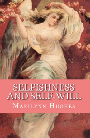 Selfishness and Self-will: The Path to Selflessness in World Religions, By Marilynn Hughes (An Ancient Sacred Text Book)