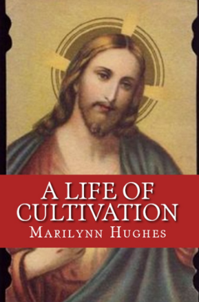 A Life of Cultivation, By Marilynn Hughes (An Ancient Sacred Text Book)