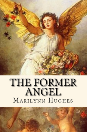 The Former Angel - A Children's Tale, By Marilynn Hughes (An Out of Body Travel Book)