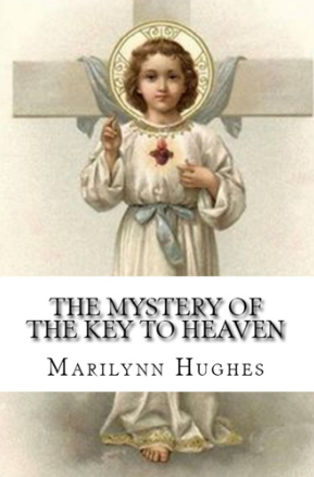 The Mystery of the Key to Heaven, By Marilynn Hughes, (An Out of Body Travel Book)
