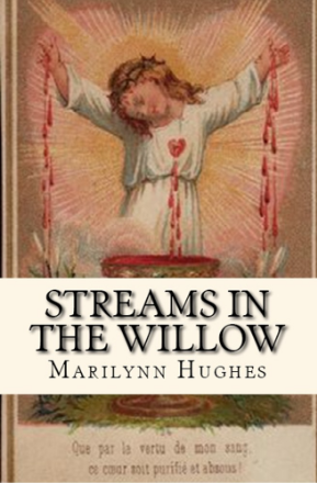 Streams in the Willow: The Story Of One Family's Transformation From Original Sin, By Marilynn Hughes  (An Out of Body Travel Book)