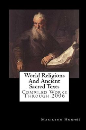 World Religions and Ancient Sacred Texts: Compiled Works through 2006, By Marilynn Hughes (An Ancient Sacred Text Book)