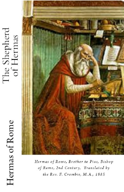 The Shpherd of Hermas: Hermas of Rome, Brother to Pius, Bishop of Rome, 2nd Century, Translated by the Rev. F.  Crombie, M.A., 1885, Edited and Compiled by Marilynn Hughes (An Ancient Sacred Text Book)