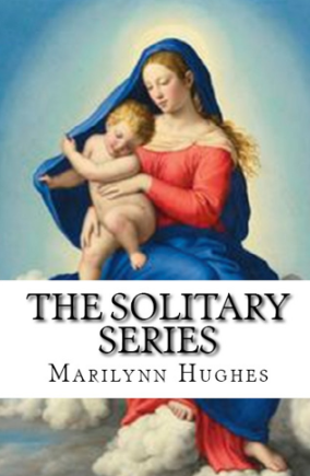 The Solitary Series: A Trilogy in Volume, By Marilynn Hughes (An Out of Body Travel Book)