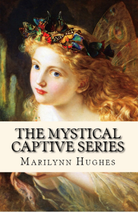 The Mystical Captive Series: A Trilogy in One Volume, By Marilynn Hughes (An Out of Body Travel Book)
