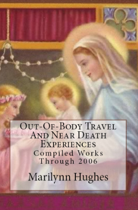 Out-of-Body Travel and Near Death Experiences: Compiled Works through 2006, By Marilynn Hughes (An Out of Body Travel Book)