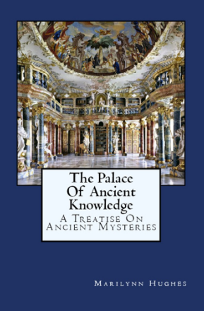 The Palace of Ancient Knowledge: A Treatise on Ancient Mysteries, By Marilynn Hughes (An Out-of-Body Travel Book)