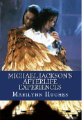 Michael Jackson's Afterlife Experiences (A Trilogy in One Volume),  By Marilynn Hughes (An Out of Body Travel Book)