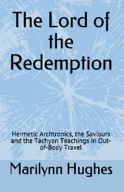 The Lord of the Redemption: Hermetic Archtronics, the Saviours and the El Tachyon TEachings in Out of Body Travel, By Marilynn Hughes (An Out of Body Travel Book)