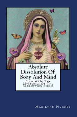 Absolute Dissolution of Body and Mind: Book Four of the Mysteries of the Redemption Series, By Marilynn Hughes (An Out of Body Travel Book)