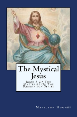 The Mystical Jesus: Book Five of the Mysteries of the Redemption Series, Bu Marilynn Hughes (An Out of Body Travel Book)