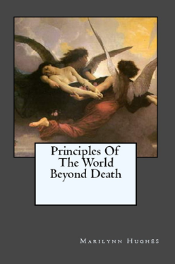 Principles of the World Beyond Death, By MArilynn Hughes (An Out of Body Travel Book)