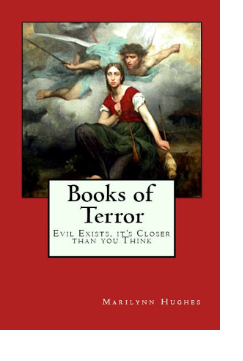 Books of Terror: Evil Exists, It's Closer than You Think, By Marilynn Hughes (An Out of Body Travel Book)