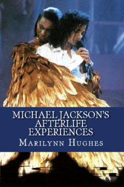 Michael JAckson's Afterlife Experiences: A Trilogy in One Volume, By Marilynn Hughes (An Out of Body Travel Book)