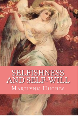 Selfishness and Self Will: The Path to Selflessness in World Religions, By Marilynn Hughes (An Ancient Sacred Texts Book)