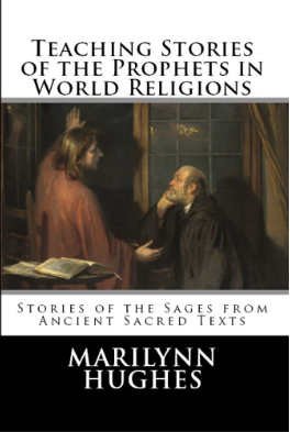 Teaching STories of the Prophets in World Religions,: Stories of the Sages from Ancient Sacred Texts, By Marilynn Hughes (An Ancient Sacred Texts Book)