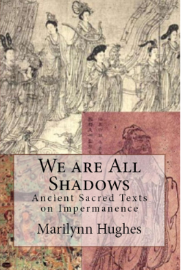 We Are All Shadows: Ancient Sacred Texts on Impermanence, By Marilynn Hughes (An Ancient Sacred Texts Book)