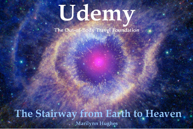 The STairway from Earth to Heaven: Ancient Sacred Texts Udemy Class, By Marilynn Hughes (An Out of Body Travel Course)